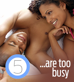 5. :are too busy.